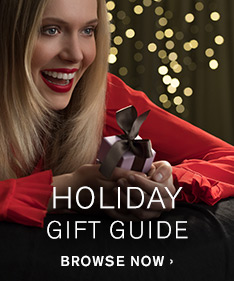 HOLIDAY GIFT GUIDE | BROWSE NOW
