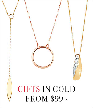 GIFTS IN GOLD FROM $99 ›